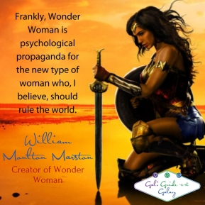 Frankly, Wonder Woman is psychological propaganda for the new type of woman who, I believe, should rule the world.