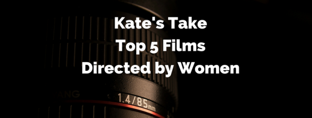 Kate's Top 5 FilmsDirected by Women