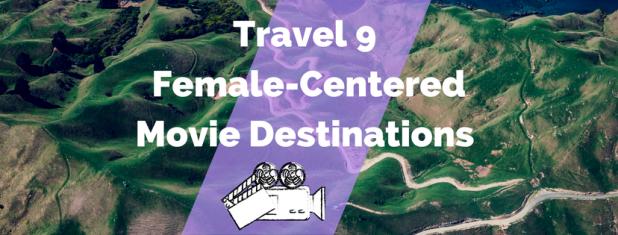 Travel 9 Female-Centered Movie Destinations