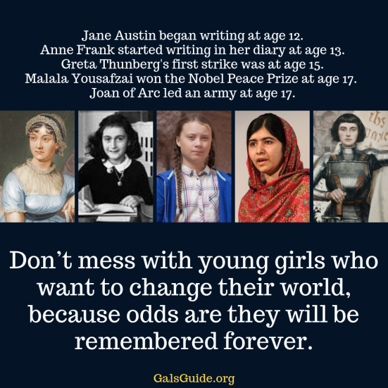 Don't mess with young girls who want to change their world, because odds are they will be remembered forever. (1)